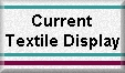 Click here for the current textile display