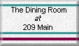 The Dining Room at 209 Main (Click Here)